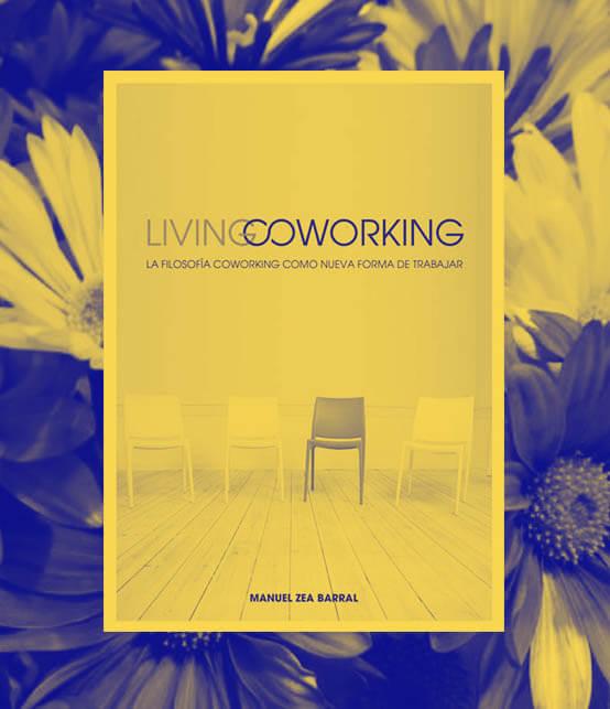 Living Coworking. La filosofía Coworking como nueva forma de trabajar