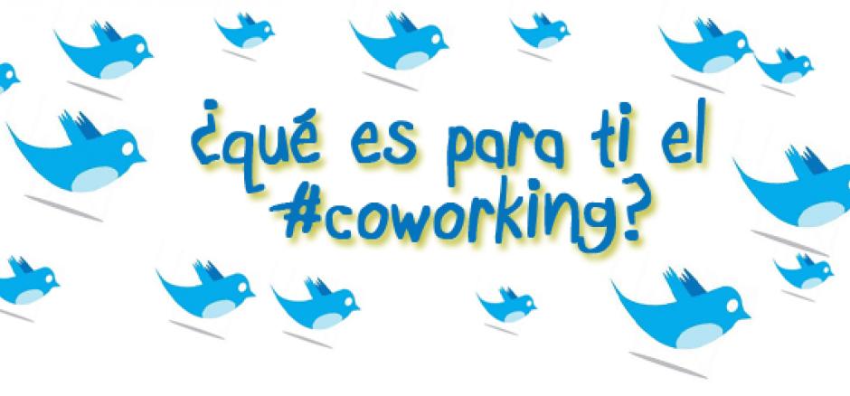 ¿Qué es para ti el #Coworking?